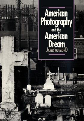 American Photography and the American Dream - Guimond, James