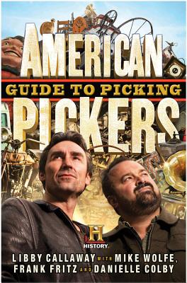American Pickers Guide to Picking - Callaway, Libby, and Wolfe, Mike, and Fritz, Frank
