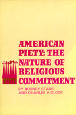 American Piety: The Nature of Religious Commitment - Stark, Rodney, Professor, and Glock, Charles Y