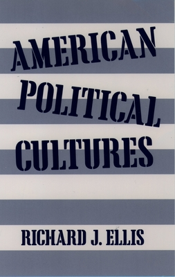American Political Cultures - Ellis, Richard J