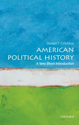 American Political History: A Very Short Introduction - Critchlow, Donald