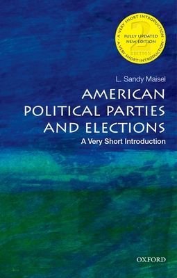 American Political Parties and Elections: A Very Short Introduction - Maisel, L. Sandy