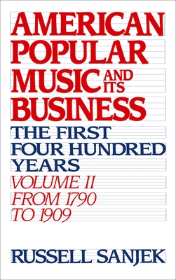 American Popular Music and Its Business: The First Four Hundred Years Volume II: From 1790 to 1909 - Sanjek, Russell