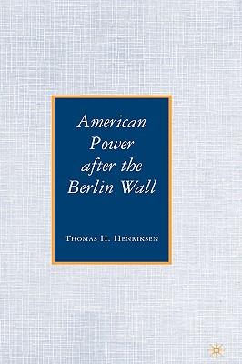 American Power After the Berlin Wall - Henriksen, T