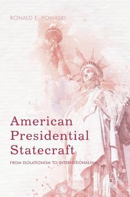 American Presidential Statecraft: From Isolationism to Internationalism - Powaski, Ronald E
