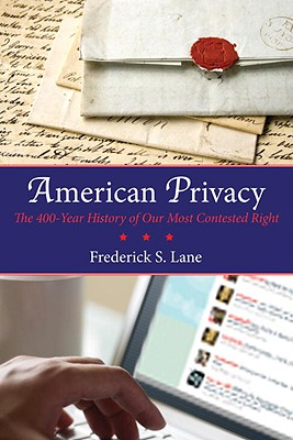 American Privacy: The 400-Year History of Our Most Contested Right - Lane, Frederick S