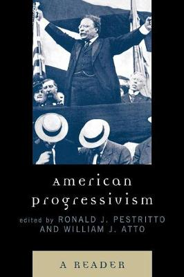 American Progressivism: A Reader - Pestritto, Ronald J (Editor), and Atto, William (Editor)