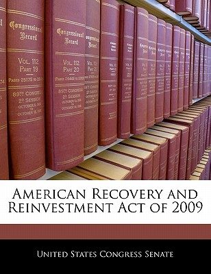 American Recovery and Reinvestment Act of 2009 - United States Congress Senate (Creator)