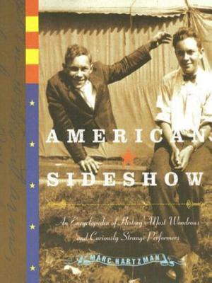 American Sideshow: An Encyclopedia of History's Most Wondrous and Curiously Strange Performers - Hartzman, Marc