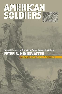 American Soldiers: Ground Combat in the World Wars, Korea, and Vietnam - Kindsvatter, Peter S