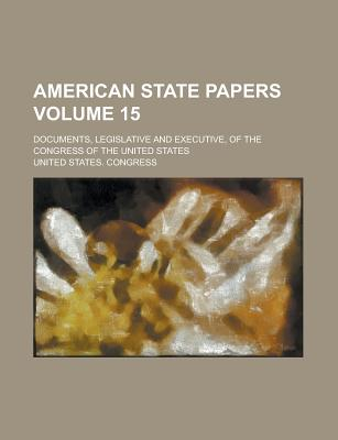 American State Papers; Documents, Legislative and Executive, of the Congress of the United States ... Volume 3 - Congress, United States, Professor