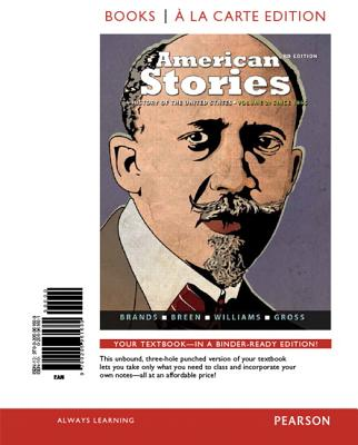 American Stories: A History of the United States, Volume 2, Books a la Carte Edition - Brands, H W, and Breen, T H, and Williams, R Hal
