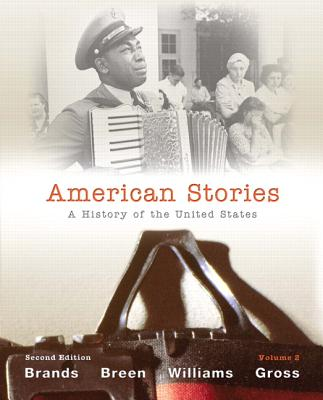 American Stories: Volume 2: A History of the United States - Brands, H. W., and Breen, T. H., and Williams, R. Hal