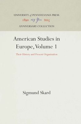 American Studies in Europe, Volume 1: Their History and Present Organization - Skard, Sigmund
