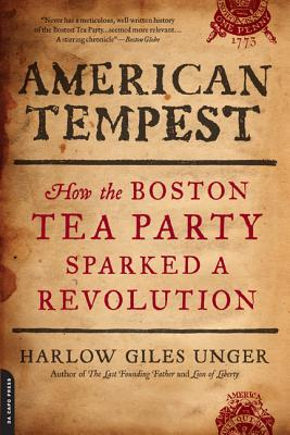 American Tempest: How the Boston Tea Party Sparked a Revolution - Unger, Harlow Giles