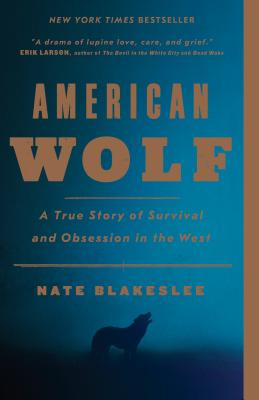 American Wolf: A True Story of Survival and Obsession in the West - Blakeslee, Nate
