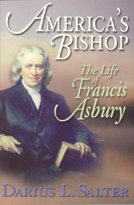 America's Bishop: The Life of Francis Asbury - Salter, Darius L, and Kinlaw, Dennis F (Foreword by)