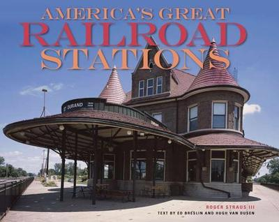 America's Great Railroad Stations - Strauss, Roger, and Breslin, Ed