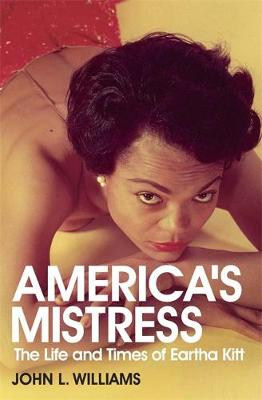 America's Mistress: Eartha Kitt, Her Life and Times - Williams, John L.