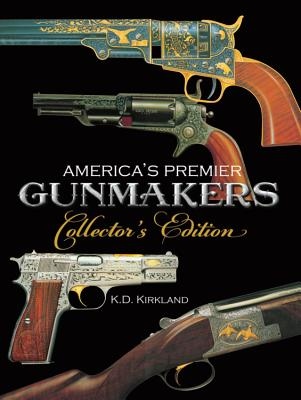 America's Premier Gunmakers Collector's Edition - Kirkland, K D