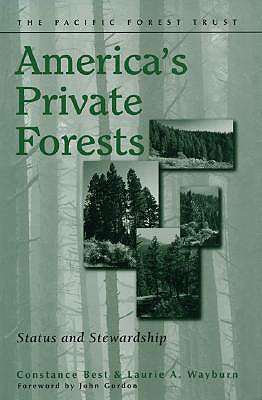 America's Private Forests: Status and Stewardship - Best, Constance, and Wayburn, Laurie A, and Gordon, John (Foreword by)