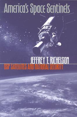 America's Space Sentinels (PB) - Richelson, Jeffrey T, PH.D.