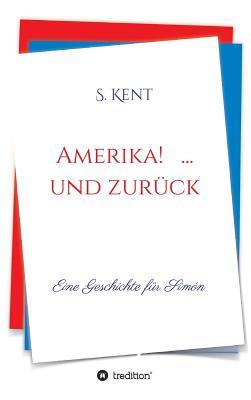 Amerika! ... Und Zuruck - Kent, S