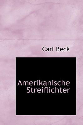 Amerikanische Streiflichter - Beck, Carl