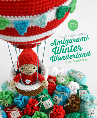 Amigurumi Winter Wonderland: 15 Original Crochet Patterns - Caliri, Ilaria