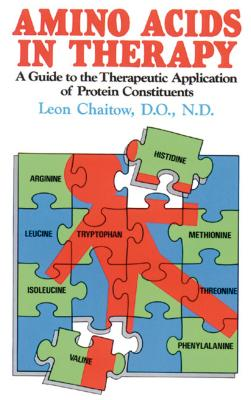 Amino Acids in Therapy: A Guide to the Therapeutic Application of Protein Constituents - Chaitow, Leon, D.O., N.D., and Chaitow, D O