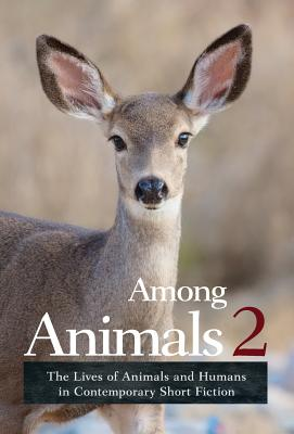 Among Animals 2: The Lives of Animals and Humans in Contemporary Short Fiction - Yunker, John (Editor), and Sascha, Morrell, and Joeann, Hart