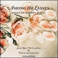 Among the Lasses: Songs of Robert Burns - Phebe Craig (harpsichord); Susan Rode Morris (soprano)