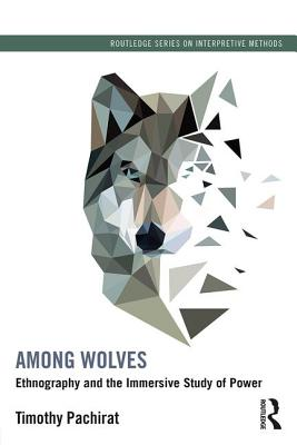 Among Wolves: Ethnography and the Immersive Study of Power - Pachirat, Timothy