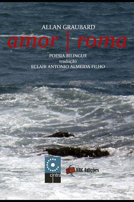 Amor - Roma - de Almeida Filho, Eclair Antonio (Translated by), and Cohen, IRA (Photographer), and Graubard, Allan