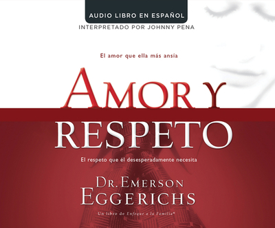 Amor y Respeto (Love and Respect) - Eggerichs, Dr Emerson
