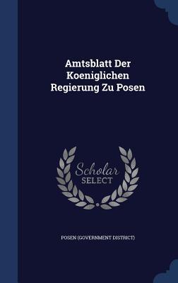 Amtsblatt Der Koeniglichen Regierung Zu Posen - District), Posen (Government