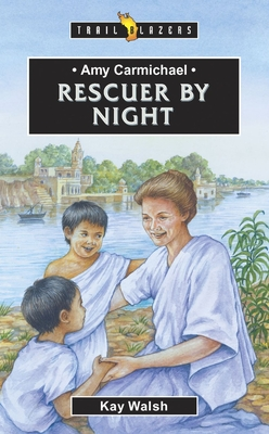 Amy Carmichael: Rescuer by Night - Walsh, Kay