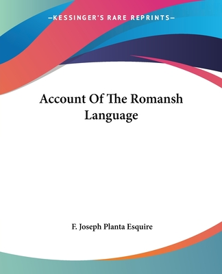 An Account of the Romansh Language - Planta Esquire, F Joseph
