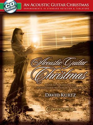 An Acoustic Guitar Christmas: Musical Arrangements in Standard Notation & Tablature - Kurtz, David