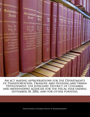 An ACT Making Appropriations for the Departments of Transportation, Treasury, and Housing and Urban Development, the Judiciary, District of Columbia, and Independent Agencies for the Fiscal Year Ending September 30, 2006, and for Other Purposes. - United States Congress Senate (Creator)