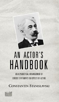 An Actor's Handbook: An Alphabetical Arrangement of Concise Statements on Aspects of Acting, Reissue of First Edition - Stanislavski, Constantin