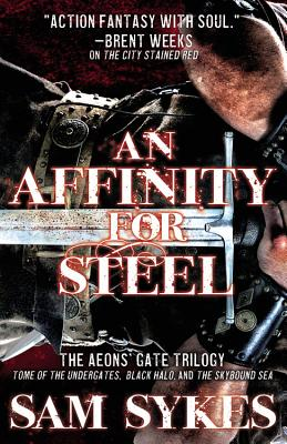 An Affinity for Steel: The Aeons' Gate Trilogy - Sykes, Sam