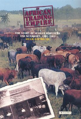 An African Trading Empire: The Story of the Susman Brothers and Wulfsohn, 1901-2005 - MacMillan, Hugh