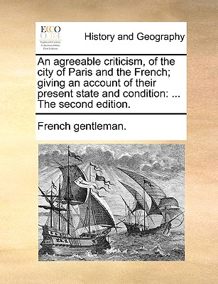 An Agreeable Criticism, of the City of Paris and the French; Giving an Account of Their Present State and Condition: The Second Edition. - French Gentleman, Gentleman