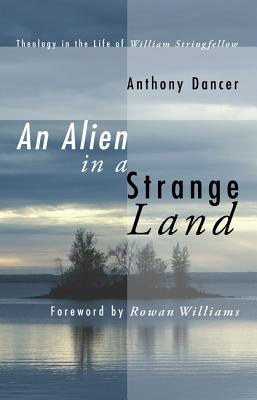 An Alien in a Strange Land - Dancer, Anthony, and Williams, Rowan, Archbishop (Foreword by)
