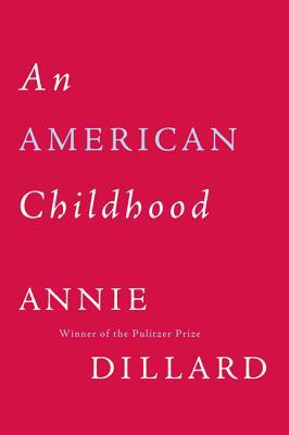 An American Childhood - Dillard, Annie
