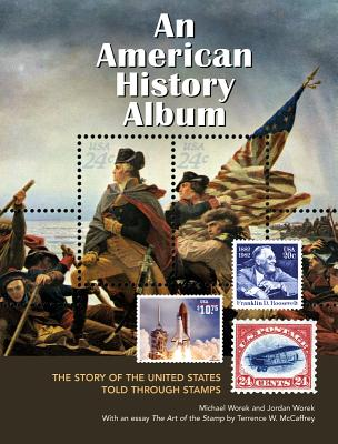 An American History Album: The Story of the United States Told Through Stamps - Worek, Michael, and Worek, Jordan, and McCaffrey, Terrence W (Contributions by)