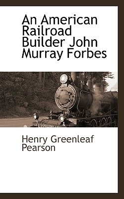 An American Railroad Builder John Murray Forbes - Pearson, Henry Greenleaf