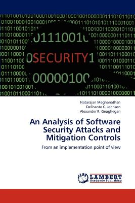 An Analysis of Software Security Attacks and Mitigation Controls - Meghanathan Natarajan, and Johnson Deshante C, and Geoghegan Alexander R