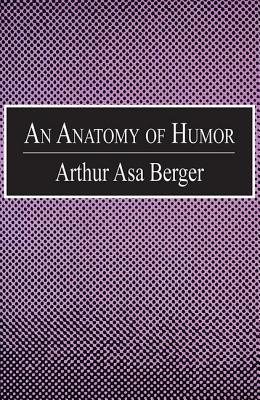 An Anatomy of Humor - Berger, Arthur Asa, Dr.